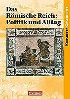 Kurshefte Geschichte. Das Alte Rom. Das Roemische Reich: Politik und Alltag