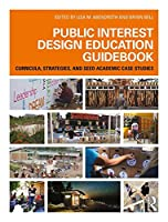Public Interest Design Education Guidebook: Curricula, Strategies, and SEED Academic Case Studies (Public Interest Design Guidebooks)