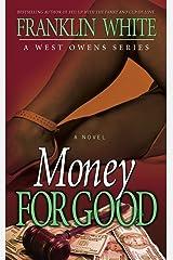 Money for Good: A Novel (West Owens) Kindle Edition