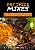 Dry Spice Mixes: Top 50 Dry Spice Mix Recipes That Will Enrich Any Dish (English Edition)