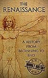 The Renaissance: A History From Beginning to End (Leonardo Da Vinci, Michelangelo, Theresa of Avila, William Shakespeare, Martin Luther, Johannes Gutenberg) (English Edition)