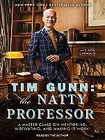 Tim Gunn: The Natty Professor: A Master Class on Mentoring, Motivating and Making It Work!