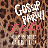 GOSSIP PARY! X.O.X.O.- OH LALA!! DANCE PARTY MIX - mixed by DJ LICCA