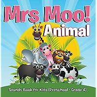 Mrs. Moo! Animal: Sounds Book for Kids (Preschool - Grade 4): Early Learning Books K-12 (Baby & Toddler Sense & Sensation Books) (English Edition)