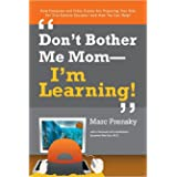 Don't Bother Me Mom-I'm Learning!: How Computer And Video Games Are Preparing Your Kids for Twenty-First Century Success - An