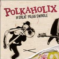 Great Polka Swindle by Polkaholix (2007-01-01) 【並行輸入品】