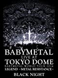 BABYMETAL: LIVE AT TOKYO DOME ~ BABYMETAL WORLD TOUR 2016 LEGEND - METAL RESISTANCE - BLACK NIGHT