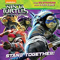 Stand Together! (Teenage Mutant Ninja Turtles: Out of the Shadows) (Pictureback(R))
