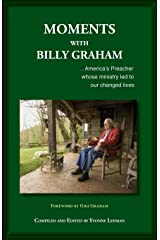 Moments with Billy Graham: America's Preacher whose ministry led to our changed lives Paperback