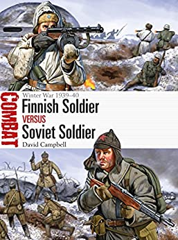 Finnish Soldier vs Soviet Soldier: Winter War 1939–40 (Combat Book 21) by [Campbell, David]