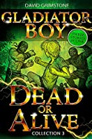 Gladiator Boy: Dead or Alive: Three Stories in One Collection 3
