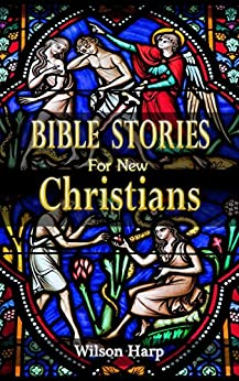 Bible Stories for New Christians by [Harp, Wilson]