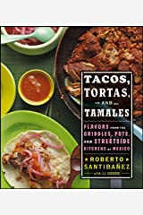 Tacos, Tortas, and Tamales: Flavors from the Griddles, Pots, and Streetside Kitchens of Mexico Kindle Edition