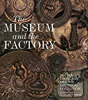 The Museum and the Factory: The V&A, Elkington and the Electrical Revolution (V&a 19th-Century)