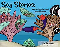 Sea Stories: How the Tiny Gobies Saved Their Coral Homes