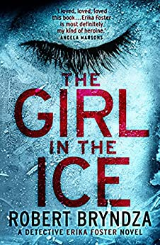 [Bryndza, Robert]のThe Girl in the Ice: A gripping serial killer thriller (Detective Erika Foster Book 1) (English Edition)