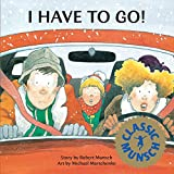 I Have to Go! (Munsch for Kids)