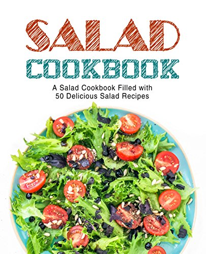 Salad Cookbook: A Salad Cookbook Filled with Delicious Salad Recipes (English Edition)