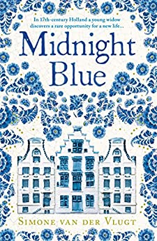 Midnight Blue: A gripping historical novel about the birth of Delft pottery, set in the Dutch Golden Age by [van der Vlugt, Simone]