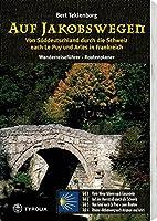 Auf Jakobswegen: Von Sueddeutschland durch die Schweiz nach Le Puy und Arles. Wanderreisefuehrer - Routenplaner