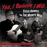 Yes, I Believe I Will by Steve Howell and The Mighty Men (2013-05-03)