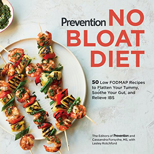 Prevention No Bloat Diet: 50 Low-FODMAP Recipes to Flatten Your Tummy, Soothe Your Gut, and Relieve IBS (Prevention Diets)