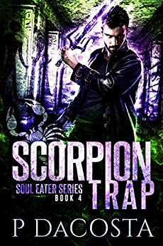 Scorpion Trap (The Soul Eater Book 4) by [DaCosta, Pippa]