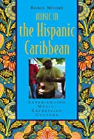 Music in the Hispanic Caribbean: Experiencing Music, Expressing Culture (Global Music Series) by Robin Moore(2009-12-14)