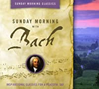 Sunday Morning With Bach: Classics for a Peaceful