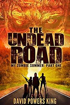 The Undead Road (My Zombie Summer Book 1) by [King, David Powers]