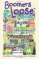 Boomers on the Loose(tm) in Portland: Every Retiree's Guide to Staying Active in Portland