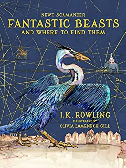 Fantastic Beasts and Where to Find Them: Illustrated edition by [Rowling, J.K., Scamander, Newt]