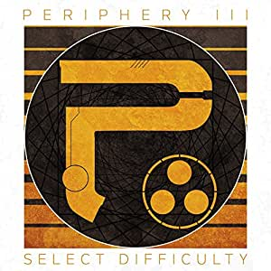 PERIPHERY III:SELECT DIFFICULTY