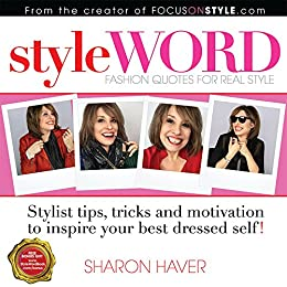 StyleWORD: Fashion Quotes For Real Style (Stylist tips, tricks and motivation to inspire your best dressed self) by [Haver, Sharon]