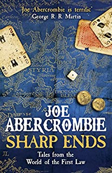 Sharp Ends: Stories from the World of The First Law (First Law Stories Collection) by [Abercrombie, Joe]