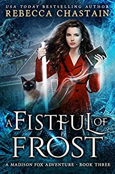 A Fistful of Frost: An Urban Fantasy Novel (Madison Fox Adventure Book 3) by [Chastain, Rebecca]