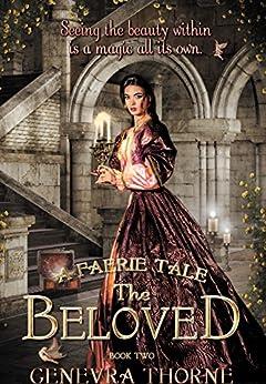 A Faerie Tale: The Beloved (A Faerie Tale Series Book 2) by [Thorne, Genevra]