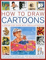 How to Draw Cartoons: A Step-by-Step Guide With 1000 Illustrations