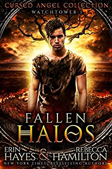 Fallen Halos: Watchtower 1 (Cursed Angel Collection) by [Hayes, Erin, Hamilton, Rebecca, Angel, Cursed, Legacy, Charmed]
