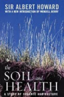 The Soil And Health: A Study of Organic Agriculture (Culture of the Land: A Series in the New Agrarianism (Paperback))