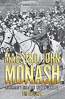 Maestro John Monash: Australia's Greatest Citizen General (Biography)