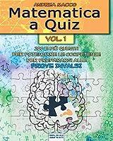 Matematica a Quiz - Vol. I: 200 e più Quesiti  per Potenziare le Competenze e Prepararsi alle Prove INVALSI