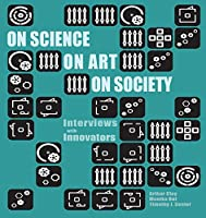 On Science on Art on Society- Interviews with Innovators