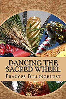 Dancing the Sacred Wheel: A Journey through the Southern Sabbats by [Billinghurst, Frances]