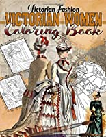Victorian Women Coloring Book: Victorian Fashion Coloring Book With Amazing Vintage Images For All Fans