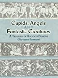 Cupids, Angels and Fantastic Creatures: A Treasury of Rococo Designs (Dover Pictorial Archive)