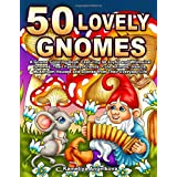 50 Lovely Gnomes: A Gnome Coloring Book, Featuring 50 Joyful and Whimsical Gnomes, Their Families, Friends, Cute Animals, Ins