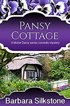 Pansy Cottage (Mister Darcy Series Book 4) by [Silkstone, Barbara, a Lady]