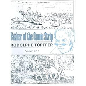 Father of the Comic Strip: Rodolphe Topffer (Great Comics Artists Series)