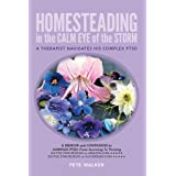 HOMESTEADING in the CALM EYE of the STORM: A Therapist Navigates His Complex PTSD